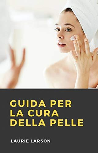 Guida per la Cura Della Pelle (Italian Edition)