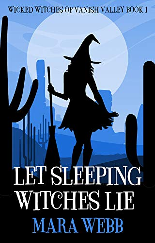Let Sleeping Witches Lie (Wicked Witches of Vanish Valley Book 1) by [Mara Webb]