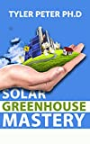 Solar Greenhouse Mastery: The Starter's Guide To Starting Your Solar Greenhouse (English Edition)
