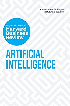 Artificial Intelligence: The Insights You Need from Harvard Business Review (HBR Insights) by [Harvard Business Review, Thomas H. Davenport, Erik Brynjolfsson, Andrew McAfee, H. James Wilson]