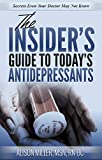 The Insider's Guide to Today's Antidepressants 2019 Edition: Secrets Even Your Doctor May Not Know (English Edition)