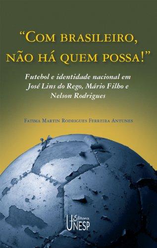 Com brasileiros, não há quem possa! Futebol e identidade nacional em José Lins do Rego, Mário Filho e Nelson Rodrigues
