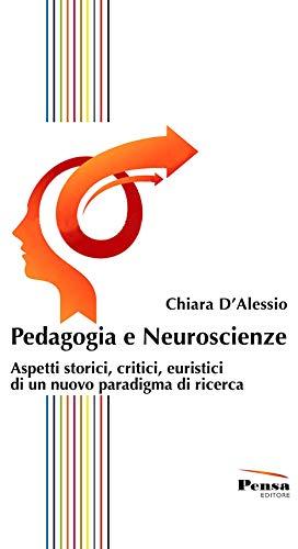 Pedagogia e neuroscienze. Aspetti storici, critici, euristici di un nuovo paradigma di ricerca