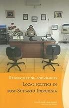 Renegotiating Boundaries: Local Politics in post-Soeharto Indonesia