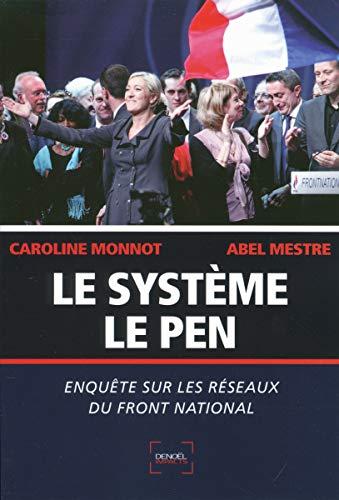 Le Système Le Pen: Enquête sur les réseaux du Front National