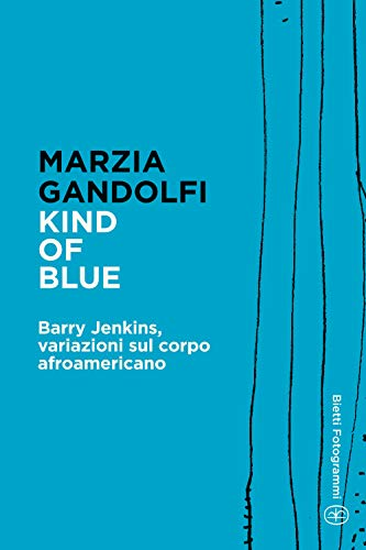 Kind of Blue: Barry Jenkins, variazioni sul corpo afroamericano (Bietti Fotogrammi Vol. 8) (Italian Edition)
