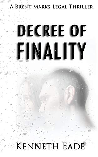 Decree of Finality: A Brent Marks Legal Thriller (Brent Marks Legal Thrillers Series, Band 8)