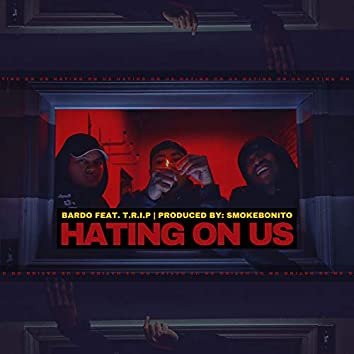 Hating on Us (feat. T.R.I.P)