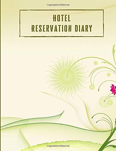 Hotel Reservation Diary: Hotel Room Information Organizer, Guest House Booking Record Registry, Bed and Breakfast Register Notebook, Guest Management ... Pages. (Hospitality & Guest Management Log)