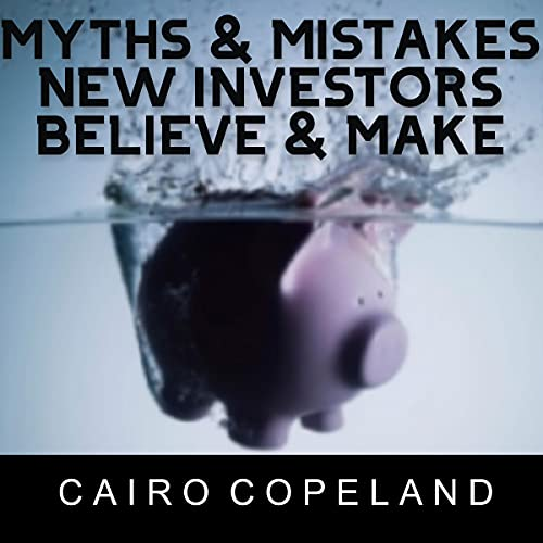 Myths & Mistakes New Investors Believe & Make cover art