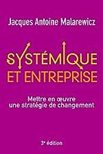 Systémique et entreprise - Mettre en oeuvre une stratégie de changement de Jacques-Antoine Malarewicz