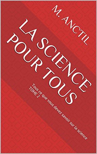 La science pour tous: Tous ce que vous devez savoir sur la science TOME 2 PDF Books