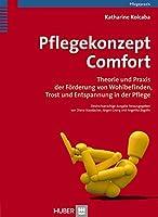 Pflegekonzept Comfort: Theorie und Praxis der Foerderung von Wohlbefinden und Wohlbehagen in der Pflege