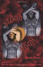 Blood Moon-The Erotic Thriller: A Novel about Power, Money, Sex, Brutality, Love, Religion, and Obsession.