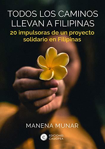 Todos los caminos llevan a Filipinas: 20 impulsoras de un proyecto solidario en Filipinas (Spanish Edition)