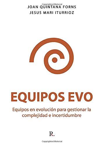 Equipos EVO.: Equipos en evolución para gestionar la complejidad e incertidumbre