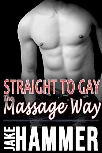 Straight to Gay the Massage Way (English Edition)