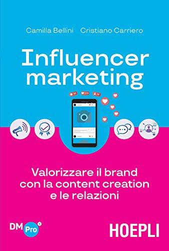 Influencer marketing: Valorizzare il brand con la content creation e le relazioni
