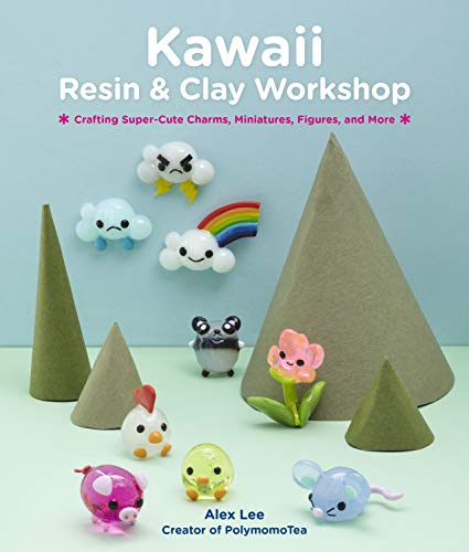 Kawaii Resin and Clay Workshop: Crafting Super-Cute Charms, Miniatures, Tsum Tsum, and More
