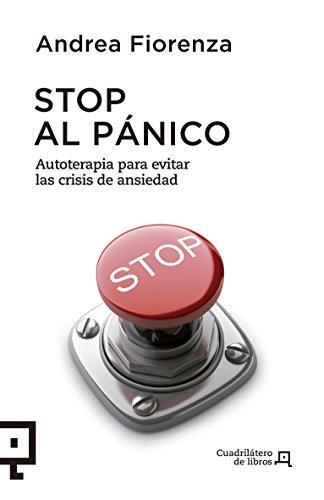 Stop al pánico: Autoterapia para evitar las crisis de ansiedad (Cuadrilátero de libros - Práctico)