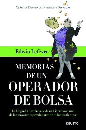 Memorias de un operador de Bolsa: La biografía novelada de Jesse Livermore, uno de los mayores especuladores de todos los tiempos (Clásicos Deusto de Inversión y Finanzas)