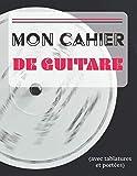 Mon Cahier de Guitare (avec tablatures et portées): Paroles de chansons et accompagnement | 21 x 29,7 cm 100 pages | Idéal pour guitaristes et chanteurs
