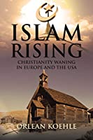 Islam Rising: Christianity Waning in Europe and the USA