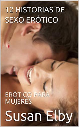 12 HISTORIAS DE SEXO ERÓTICO: ERÓTICO PARA MUJERES (Spanish Edition)