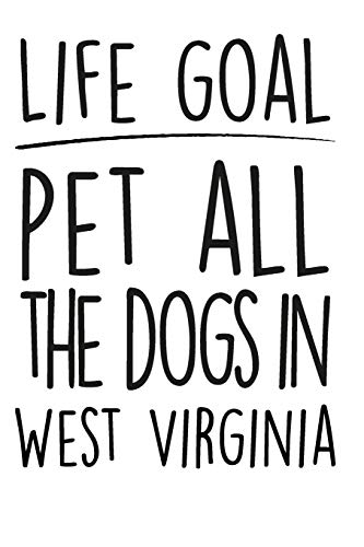 "Life Goals Pet All The Dogs in West Virginia: 52 week daily goals journal, 6"" x 9"", glossy cover, cute gift to stay organized"