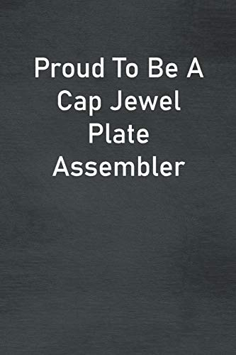 Proud To Be A Cap Jewel Plate Assembler: Lined Notebook For Men, Women And Co Workers