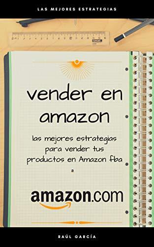 Vender en amazon: Las mejores estrategias para vender tus productos en amazon Marketplace y FBA para principiantes