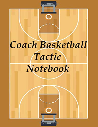 Coach Basketball Tactic Notebook:Basketball Tactic Notebook, Coaching Play Book, Blank Basketball Court, Your Strategy and Tactics for Basketball: | ... | Gift idea for the best basketball coaches