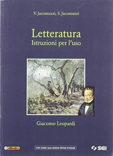 Letteratura. Istruzioni per l'uso. Giacomo Leopardi. Per le Scuole superiori. Con e-book. Con espansione online
