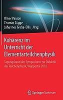 Kohaerenz im Unterricht der Elementarteilchenphysik: Tagungsband des Symposiums zur Didaktik der Teilchenphysik, Wuppertal 2018