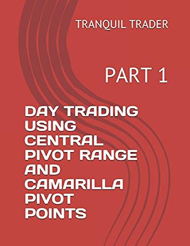 DAY TRADING USING CENTRAL PIVOT RANGE AND CAMARILLA PIVOT POINTS: PART 1