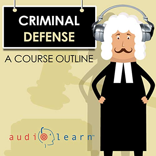 Criminal Defense Law AudioLearn - A Course Outline audiobook cover art