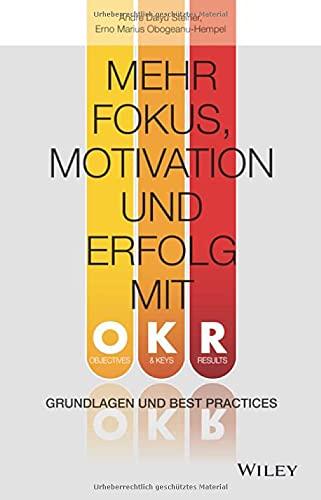 Mehr Fokus, Motivation und Erfolg mit OKR: Grundlagen und Best Practices