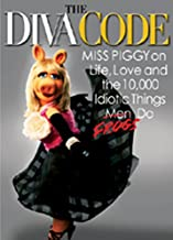 The Diva Code: Miss Piggy on Life, Love, and the 10,000 Idiotic Things Men Frogs Do