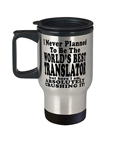 Translator Stainless Steel Travel Mug - I Never Planned To Be The World's Best Translator But Here I Am, Crushing It! - Insulated 14oz Stainless Steel Travel Mug + Lid - Awesome for Translator