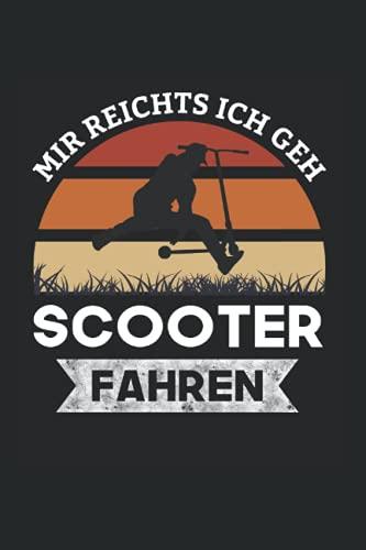 Mir Reichts Ich Geh Scooter Fahren: 6x9 Notizbuch für Stunt Scooter & Stund Scooter Fahrer