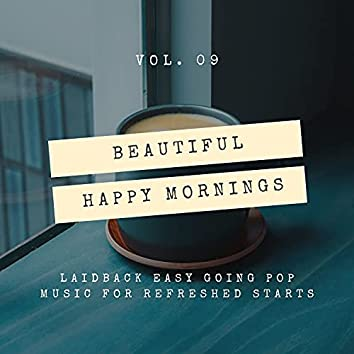 Beautiful Happy Mornings - Laidback Easy Going Pop Music For Refreshed Starts, Vol. 09