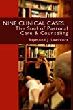 Nine Clinical Cases:: The Soul of Pastoral Care and Counseling