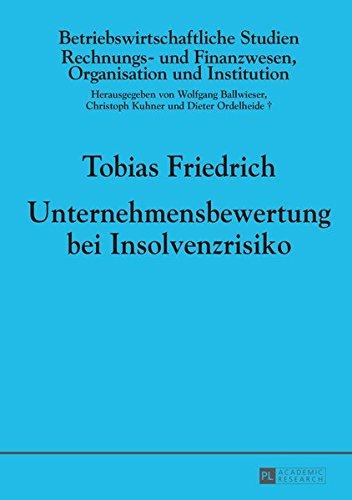 Unternehmensbewertung bei Insolvenzrisiko (Betriebswirtschaftliche Studien / Rechnungs- und Finanzwesen, Organisation und Institution, Band 97)