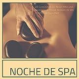 Noche de Spa - 20 Canciones de Relax para una Escapada o Fin de Semana de Spa y Hotel de Ensueño