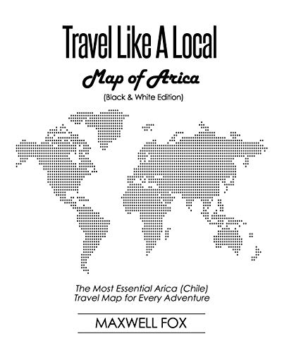 Travel Like a Local - Map of Arica (Black and White Edition): The Most Essential Arica (Chile) Travel Map for Every Adventure