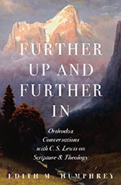 Further Up and Further In : Orthodox Conversations with C. S. Lewis on Scripture and Theology