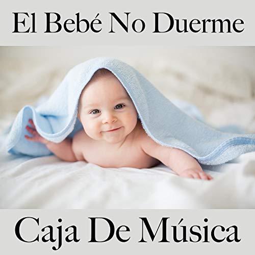 El Bebé No Duerme: Caja de Música
