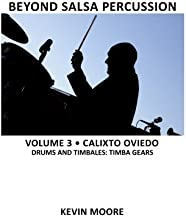 Beyond Salsa Percussion: Calixto Oviedo - Drums & Timbales: Timba Gears