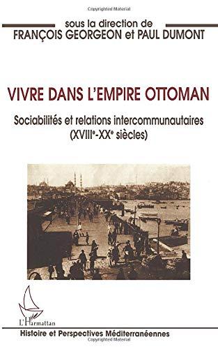 Vivre dans l'empire Ottoman: Sociabilités et relations intercommunautaires (XVIIIè-XXè siècles)
