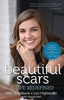 Beautiful Scars: A Life Redefined by [Kilee Brookbank, Lori Highlander, Jessica Noll]